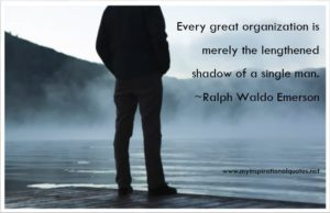 Every great organization is merely the lengthened shadow of a single man