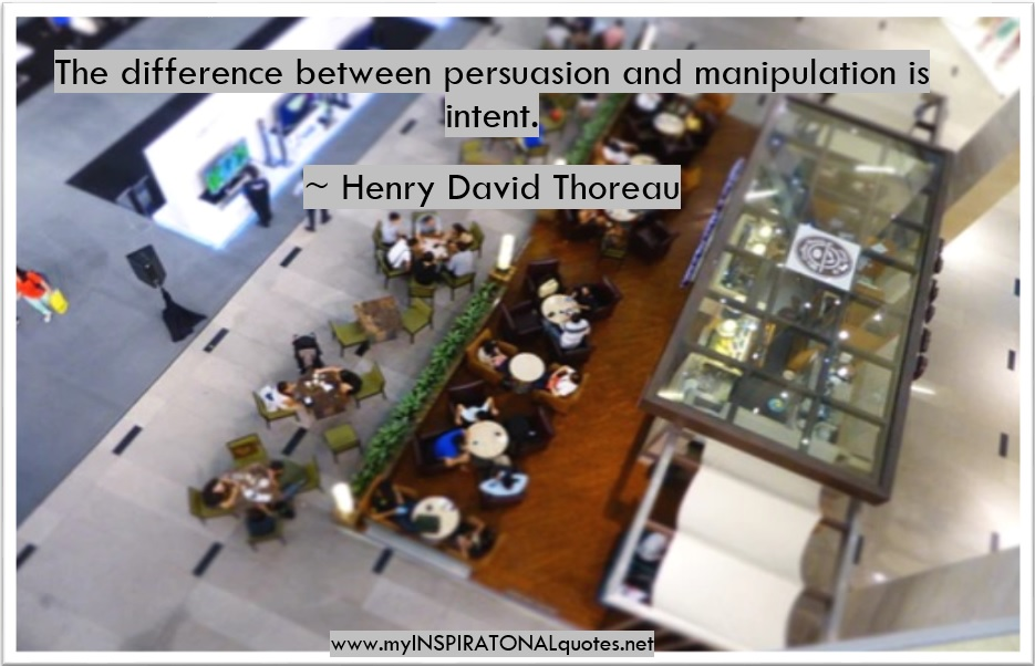 The difference between persuasion and manipulation is intent