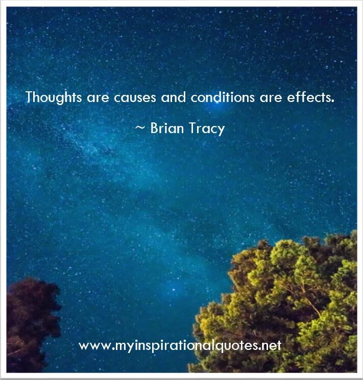 Thoughts are causes and conditions are effects