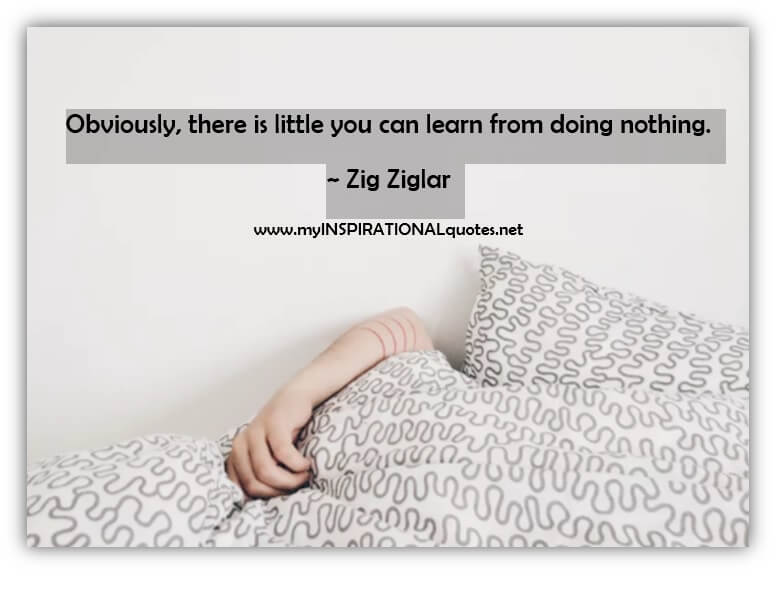 Obviously, there is little you can learn from doing nothing.
